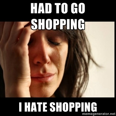 Had to go shopping i hate shopping - First world Problems II | Meme Generator
