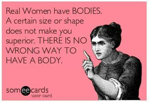 Real women are people with bodies, end of discussion. There's no need for the body shaming, fat, thin, your body size shouldn't matter