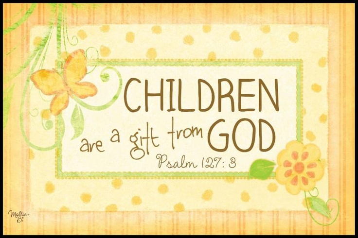 children are a gift from god Should i feel slighted if god granted us with 'a quiver full at  all children are a precious gift from god,  family or healthy children is god's way.