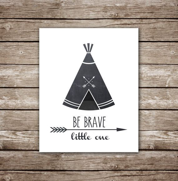 Be Brave Little One - Teepee and Arrows - INSTANT DOWNLOAD - Multiple Sizes for One Low Price