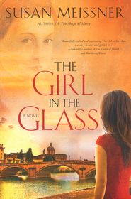 The Girl in the Glass by Susan Meissner- 9 out of 10 stars