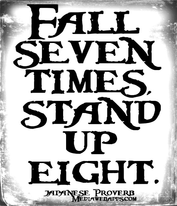 Fall seven times stand up eight japanese proverb for Fall down 7 times stand up 8 tattoo