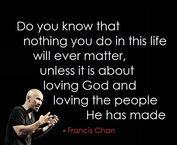 Francis Chan Loving God and People Quotes