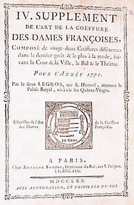 L'art de la coëffure des dames françoises, avec des estampes by Legros de Rumigny. He was the hairdresser for the French court of the 18th century including Madame de Pompadour.