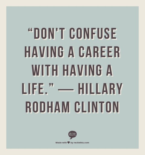 ... confuse having a career with having a life. - Hillary Rodham Clinton