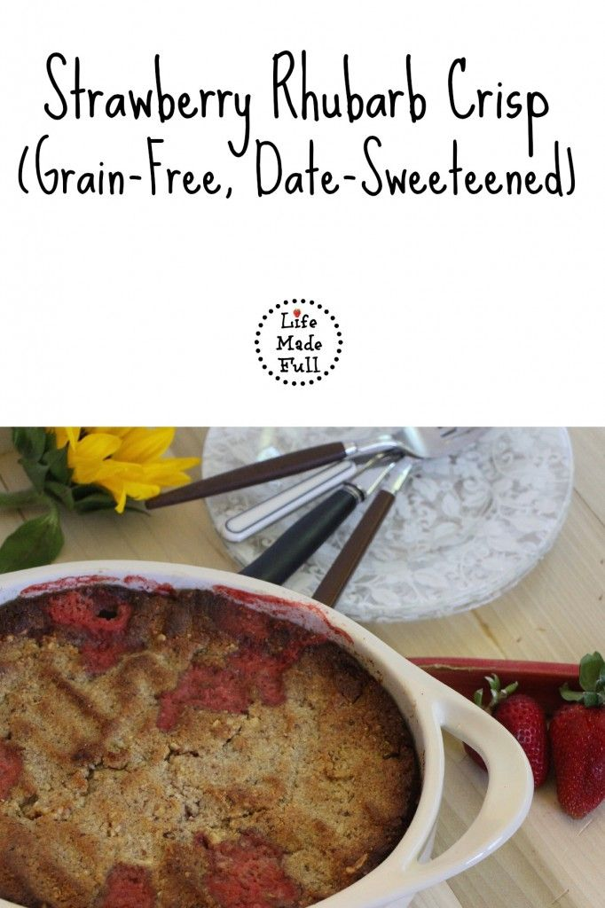 Strawberry Rhubarb Crisp (Grain-Free, Date-Sweetened) - Life Made Full