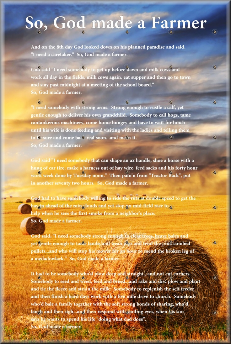 """so god made a farmer And on the 8th day, god looked down on his planned paradise and said """"i need a caretaker"""" so god made a farmer god said, """"i need somebody willing to get up."""