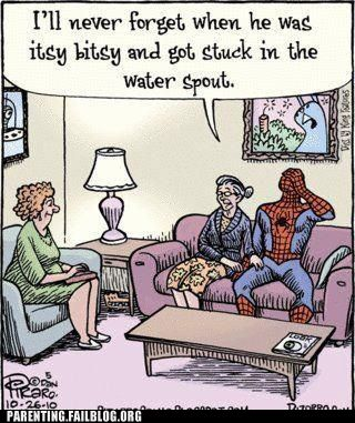 Spiderman was the itsy bitsy spider! It all makes sense now..