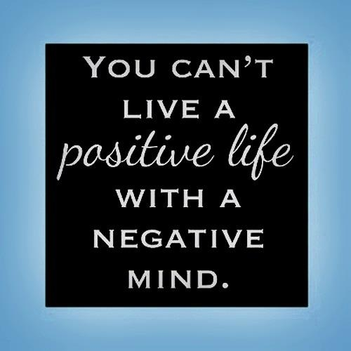 You can't live a positive life with a