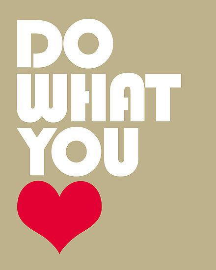 ...and love what you do