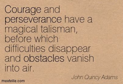 Courage and perseverance have a magical talisman before which