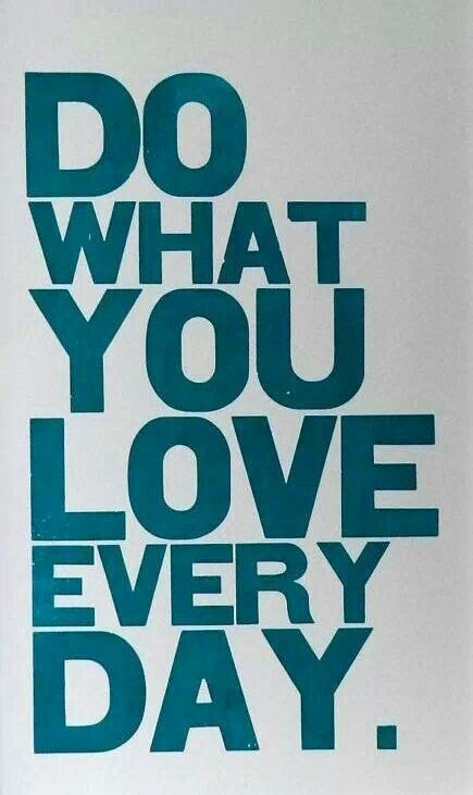 Do what you love everyday. Wise Words and Quotes Pinterest