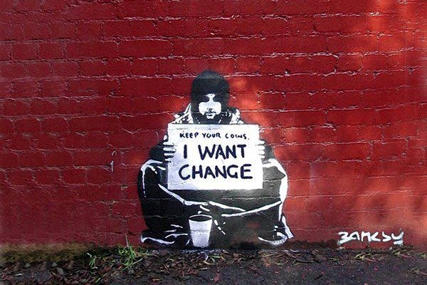 """""""Guarde suas moedas. Eu quero MUDANÇA"""" #Banksy"""
