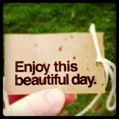 Enjoy this beautiful day quotes quotesgram for Quotes on enjoying the day