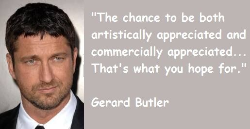 Quotes by Gerard Butler @ Like Success Gerard Butler Quotes