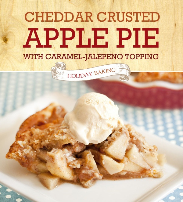 Recipe} Cheddar Crusted Apple Pie with Caramel Jalapeno Topping
