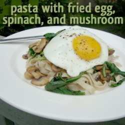 ... pasta with fried egg, spinach, and mushroom. (Better with a poached