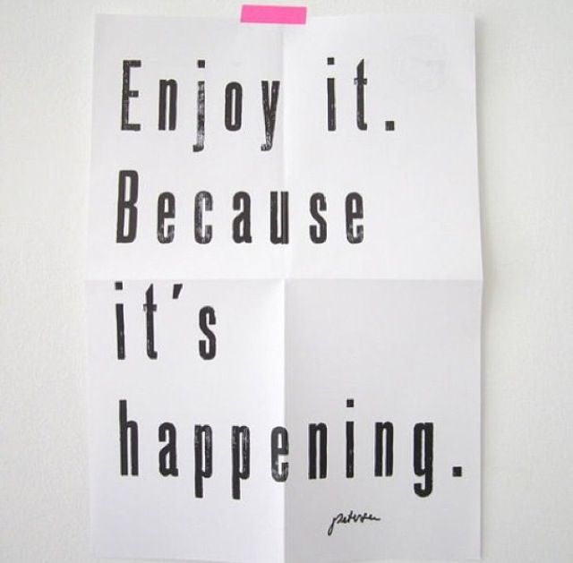 Enjoy the moment  Quotes I Love  Pinterest