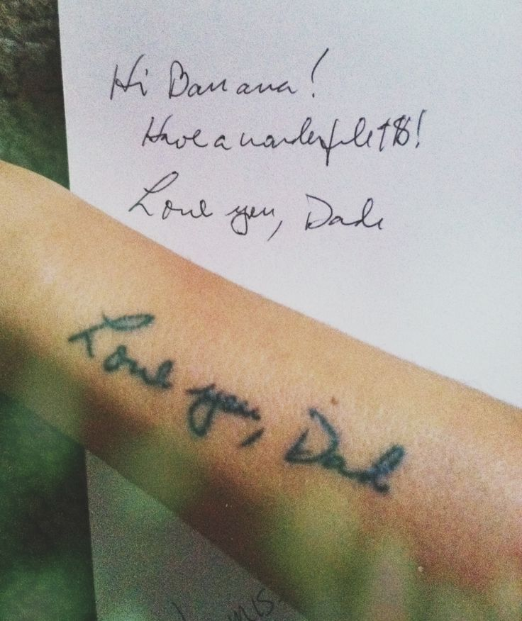 Hand writing tattoo after dad passed away tattoo for Tattoos for dad that passed away