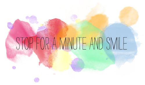Stop for a minute and smile.