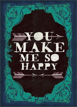 You Make Me So Happy 5x7 card.  Who wouldn't want to hear these beautiful words:-)))