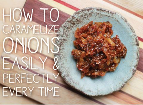 How To Make Caramelized Onions, Simply and Perfectly Every Time