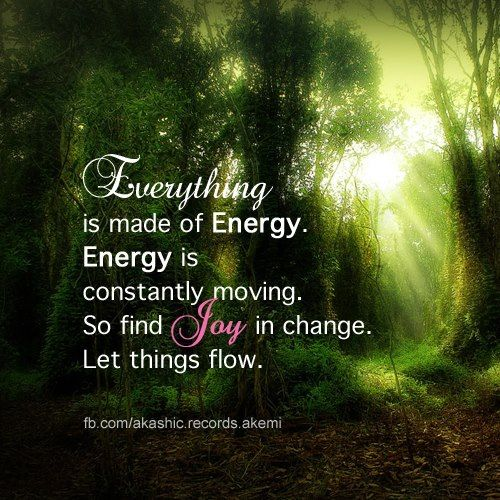 Everything is Energy. Let things flow.