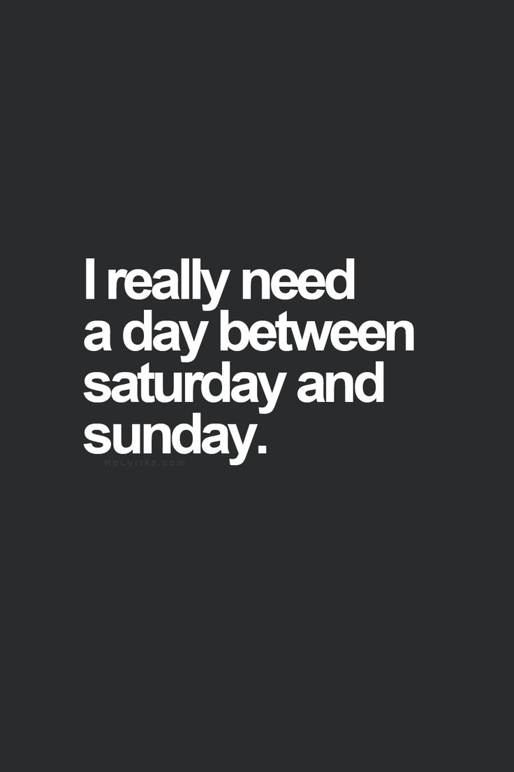 I really need a day between saturday and sunday