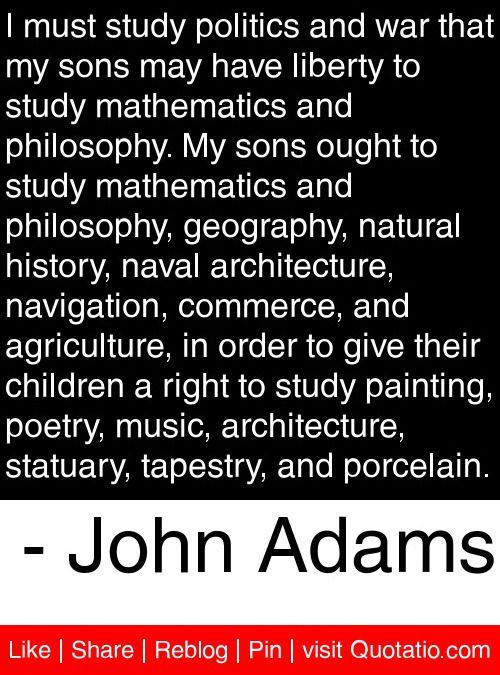John Adams Quote I Study Politics and War