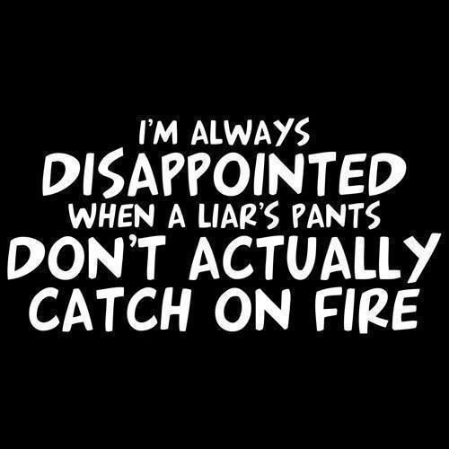 When a Liars Pants Don't Catch On Fire Pics