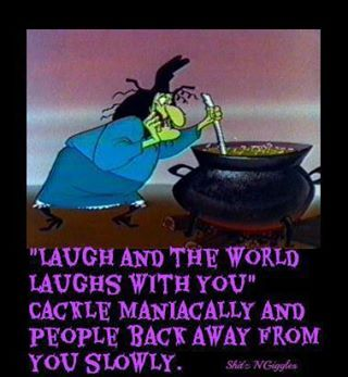Laugh and the world laughs with you. Cackle maniacally and people back away from you slowly. :D