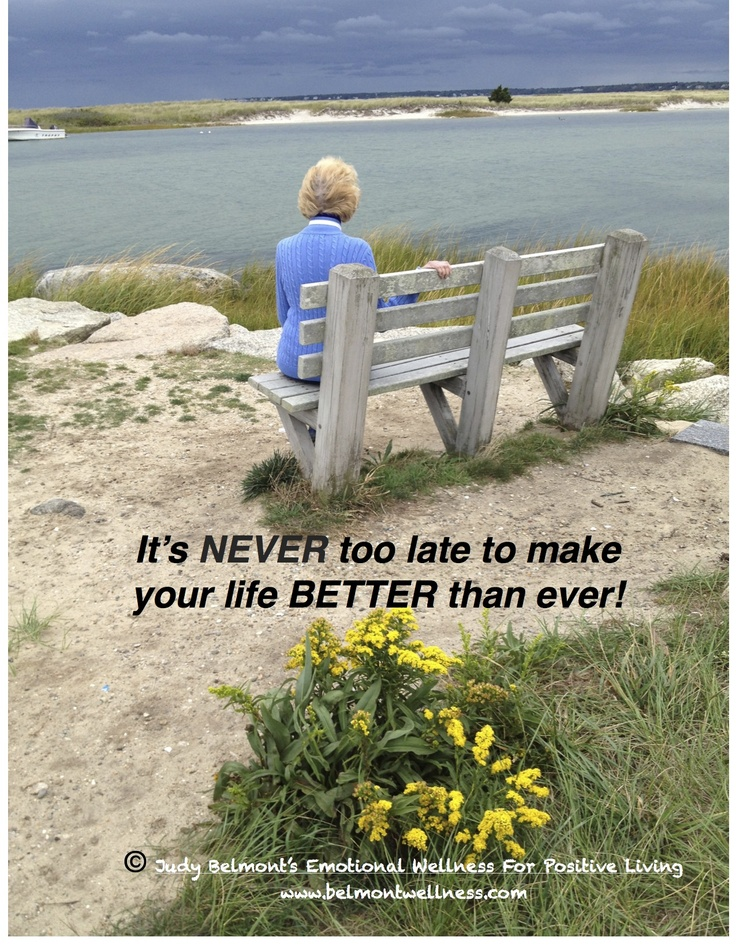 It's never too late to make your life better than ever!