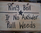 Ring Bell...If no answer pull weeds