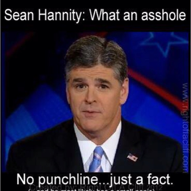 Hannity is an asshole