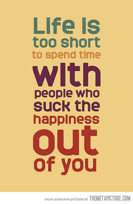 spend time with people who infuse you with happiness ~ @sarahneanbruce