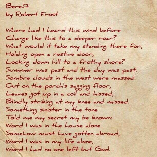 bereft by robert frost Robert frost's poem, bereft, displays one the most amazing metaphors of all poetic time: leaves got up in a coil and hissed / blindly struck at my knee and missed.