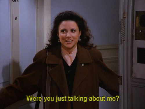 Elaine - Seinfeld | So true | Pinterest