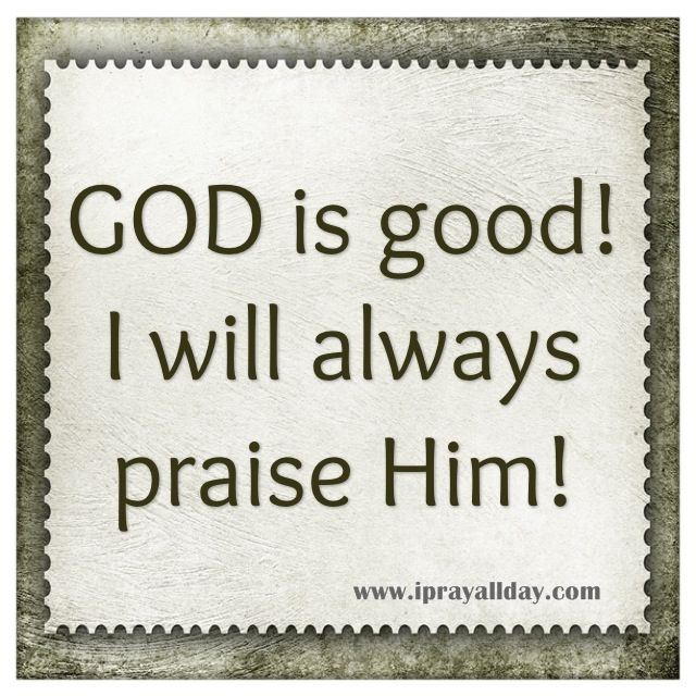 Praise God always!