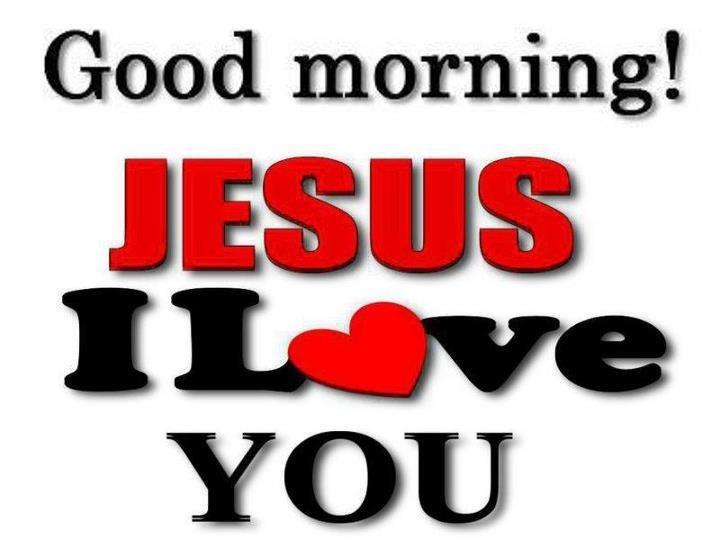 Good Morning Jesus I Love You!