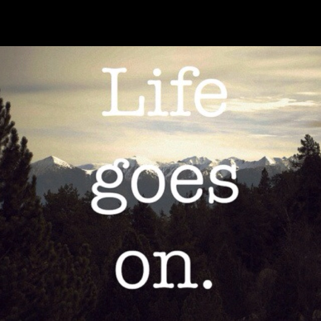 Life Goes On. quotes Pinterest
