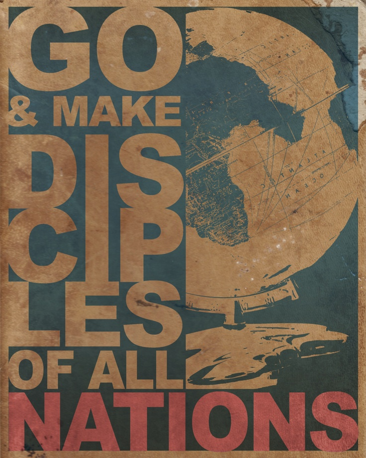 Go and make disciples of all nations. Matthew 28:18-20