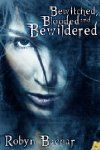 Bewitched, Blooded and Bewildered (2012)  Author: Robyn Bachar (@RobynBachar)  Series: #3 in Bad Witch Books