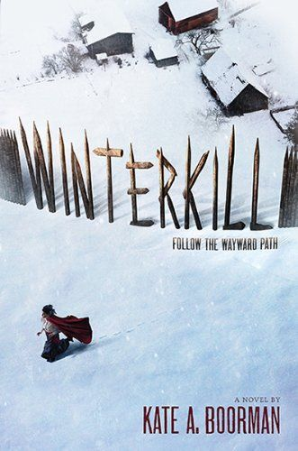 Winterkill by Kate A. Boorman | Publisher: Amulet Books | Publication Date: September 9, 2014 | www.kateaboorman.com | #YA #Thriller #medieval-style world (puritan-like)