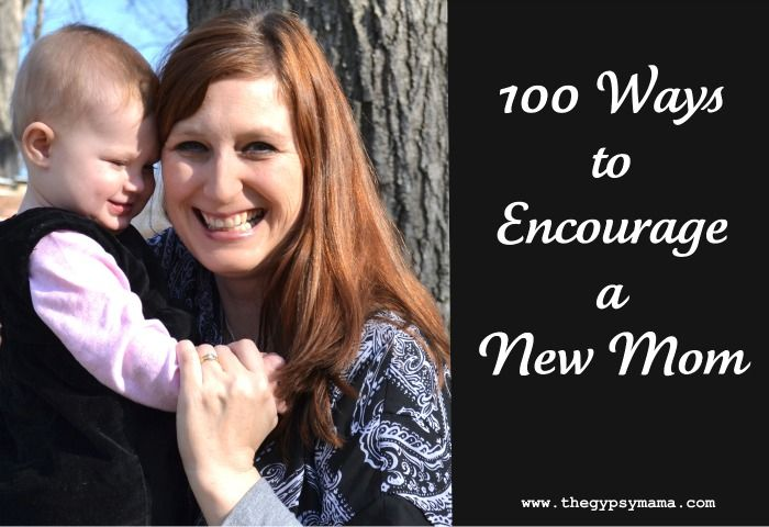 100 ways to encourage a new mom - someone sent this to me. What great ideas!