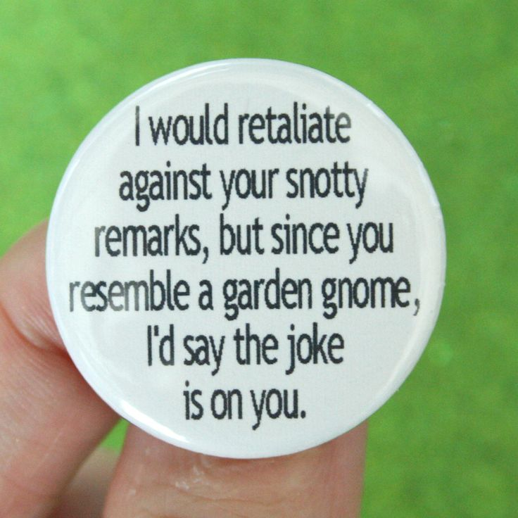 I would retaliate against your snotty remarks quote - 36 of My Favorite Silly, Crazy or Funny Quotes of the Day