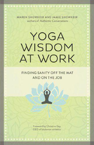 Yoga Wisdom at Work: Finding Sanity off the Mat & on the Job. ~ Marlena Rich {Book Review} ~ Jul 11, 2013 ~ Good review.  See my comment at the end. --Bob W.
