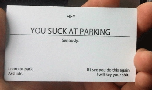 Maybe a less threatening note on a bad drivers car, but someone needs to tell them.