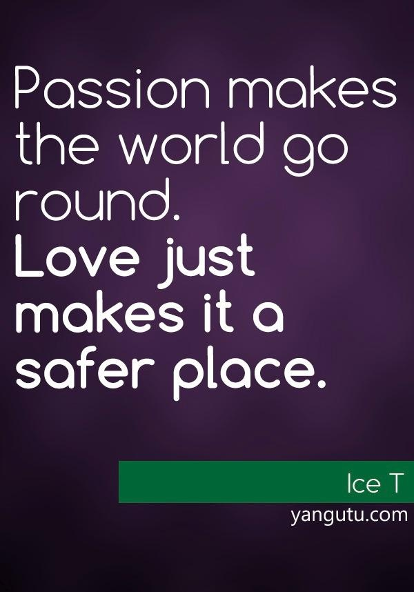 Ice T Quotes About Love : ... makes the world go round. Love just makes it a safer place, ~ Ice T
