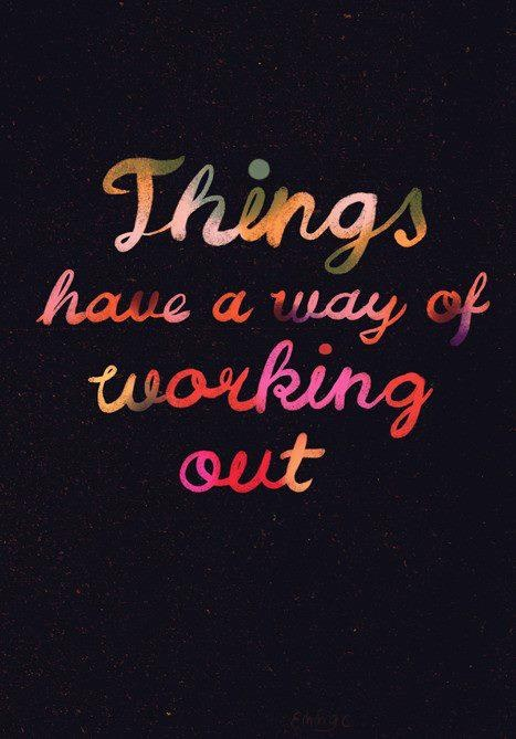 Things have a way of working out! #Quote