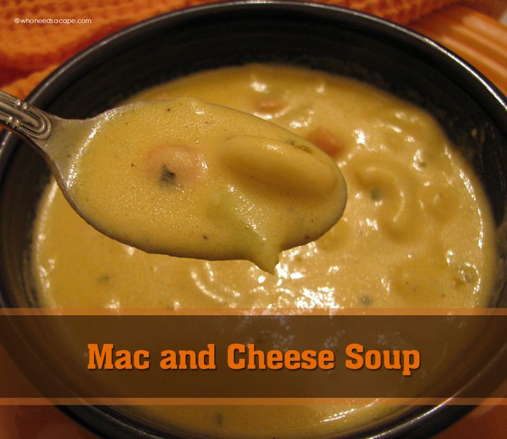 Mac and Cheese Soup | Who Needs A Cape? #soup #macandcheese # ...